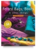 Felted Bags, Boots, And Other Things