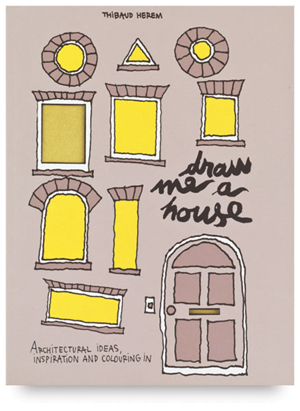 Draw Me a House: A Book of Colouring In, Ideas, and Architectural Inspiration