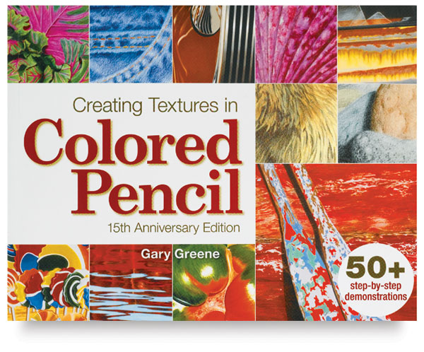 Creating Textures in Colored Pencil, 15th Anniversary Edition