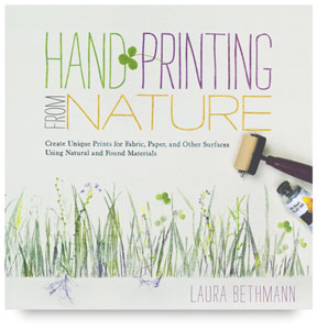 Hand Printing from Nature: Create Unique Prints for Fabric, Paper, and Other Surfaces Using Natural