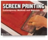 Screen Printing: Contemporary Methods And Materials