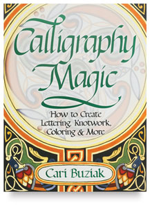 Calligraphy Magic: How to Create Lettering, Knotwork, Coloring and More
