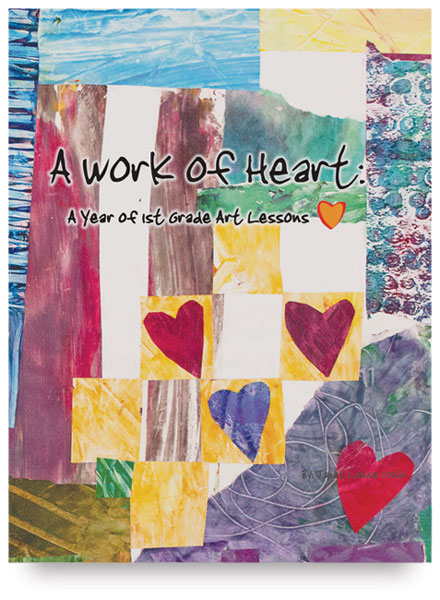 A Work of Heart: A Year of 1st Grade Art Lessons